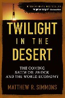 TWILIGHT IN THE DESERT: THE COMING SAUDI OIL SHOCK AND THE WORLD ECONOMY沙特石油危機将至與世界經濟)