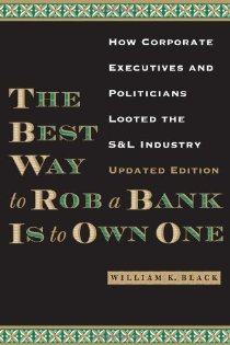 The Best Way to Rob a Bank is to Own One: How Corporate Executives and Politicians Looted the S & L Industry