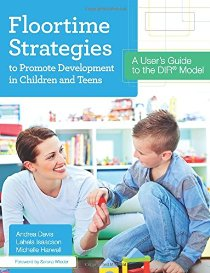 Floortime Strategies to Promote Development in Children and Teens: A User\'s Guide to the Dir(r) Model