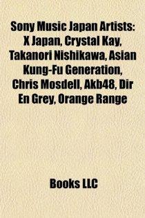 Sony Music Japan Artists: X Japan, Asian Kung-Fu Generation, Crystal Kay, Takanori Nishikawa, Dir En Grey, Akb48, Aki Toyosaki, L\'Arc-En-Ciel