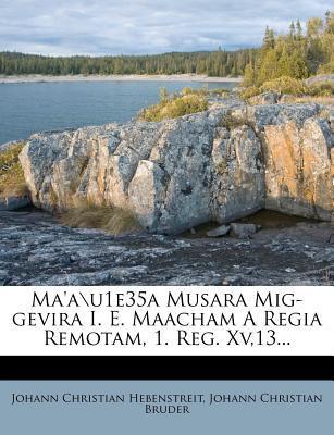 Ma'a\U1e35a Musara MIG-Gevira i. e. Maacham a Regia Remotam, 1. Reg. Xv,13...