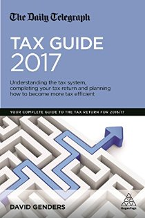 The Daily Telegraph Tax Guide 2017: Understanding the Tax System, Completing Your Tax Return and Planning How to Become More Tax Efficient