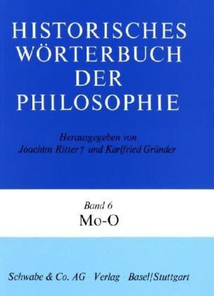 Historisches Wörterbuch der Philosophie, 12 Bde. u. 1 Reg.-Bd., Bd.6, Mo-O
