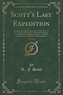 Scott's Last Expedition, Vol. 1 of 2: Being the Journals of Captain R. F. Scott, R. N., C. V. O., Being the Reports of the Journeys and the Scientific Work Undertaken by Dr. E. A. Wilson and the Surviving Members of the Expedition (Classic Reprint)