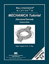 Pro/ Engineer Wildfire 5.0 Mechanica Tutorial: (Structure/Thermal) Integrated Mode