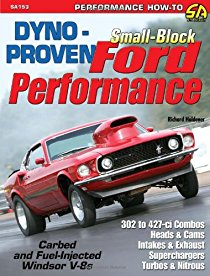 Dyno-proven Small-block Ford Performance: A Variety of Dyno Tests of Performance Parts on Carbureted and Fuel-injected Windsor Engines in 302 to 427-ci Combinations