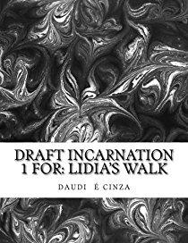 Draft Incarnation: For Lidia's Walk