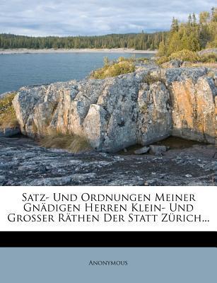 Satz- Und Ordnungen Meiner Gn Digen Herren Klein- Und Grosser R Then Der Statt Z Rich...