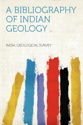 A Bibliography of Indian Geology .. Volume PT.1a