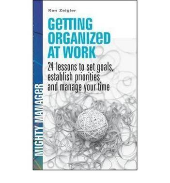 Getting Organised at Work 24 Lessons to Set Goals, Establish Priorities and Manage Your Time