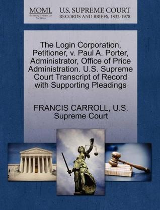 The Login Corporation, Petitioner, V. Paul A. Porter, Administrator, Office of Price Administration. U.S. Supreme Court Transcript of Record with Supp