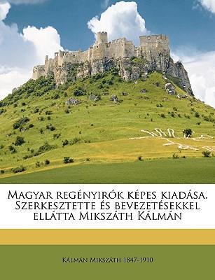 Magyar Reg Nyir K K Pes Kiad Sa. Szerkesztette S Bevezet Sekkel Ell Tta Miksz Th K LM N Volume 51