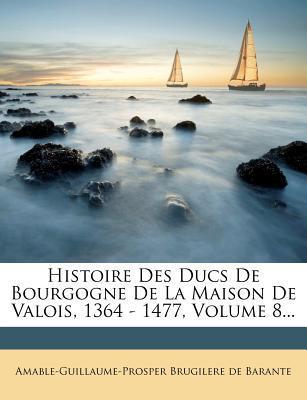 Histoire Des Ducs de Bourgogne de La Maison de Valois, 1364 - 1477, Volume 8...