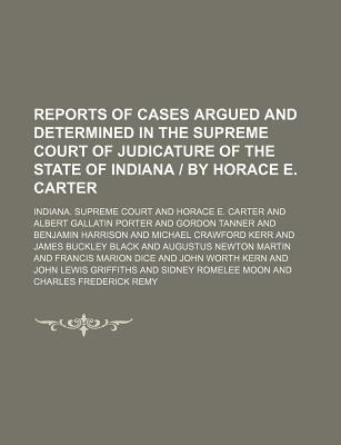 Reports of Cases Argued and Determined in the Supreme Court of Judicature of the State of Indiana - By Horace E. Carter Volume 108