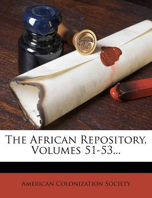 The African Repository, Volumes 51-53...