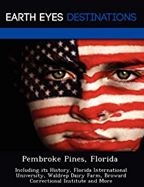 Pembroke Pines, Florida: Including Its History, Fl